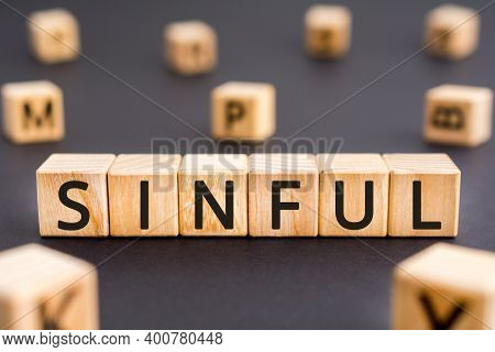 Sinful - Word From Wooden Blocks With Letters, Wicked And Immoral Sinful Concept, Random Letters Aro