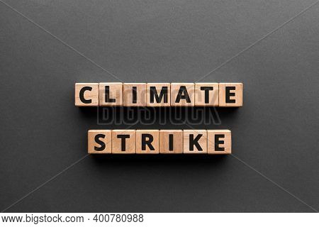 Climate Strike - Word From Wooden Blocks With Letters, Protests Climate Strike Concept, Gray Backgro