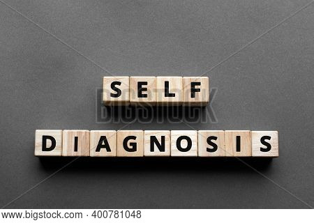Self Diagnosis - Words From Wooden Blocks With Letters, Self-administer Treatment Concept, Top View