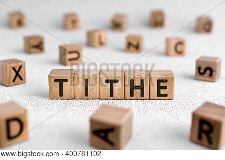 Tithe - Words From Wooden Blocks With Letters, One-tenth Part Tax To The Church Tithe Concept, White