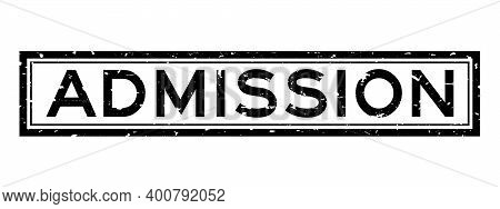 Grunge Black Admission Word Square Rubber Seal Stamp On White Background