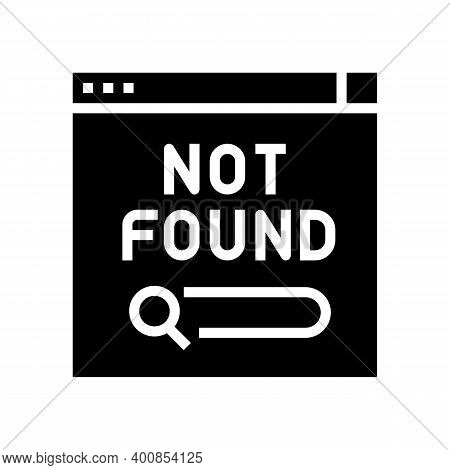 Not Found Web Page Glyph Icon Vector. Not Found Web Page Sign. Isolated Contour Symbol Black Illustr