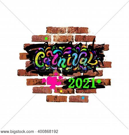 Carnival Text On Brick Wall Isolated On White Background. Carnival Handwritten Lettering As Graffiti