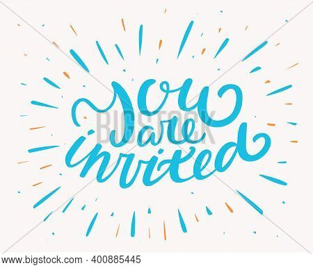 You Are Invited. Invitation Card. Hand Lettering. Vector Illustration.