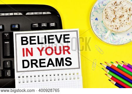Believe In Your Dreams. Motivational Text Inscription For Inspiration In The Notebook Of Planning Fu