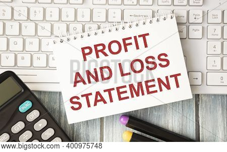 Business Photo Shows Printed Text Profit And Loss Statement