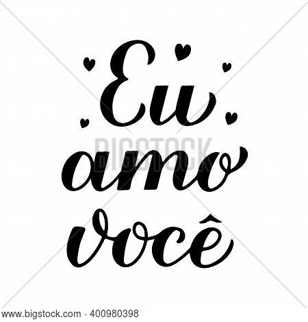 Eu Amo Voce, Calligraphy Hand Lettering. I Love You Inscription In Brazilian Portuguese. Valentines