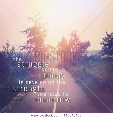 Inspirational Typographic Quote - The struggle you're in today is developing the strength you need for tomorrow