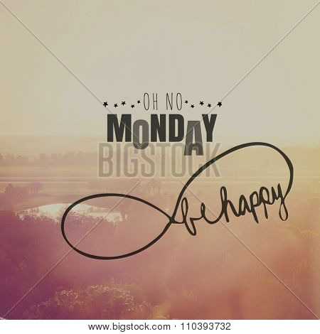 Inspirational Typographic Quote - Oh no Monday. Be happy