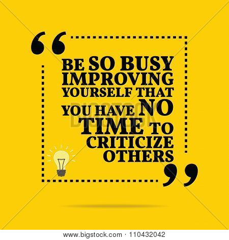 Inspirational motivational quote. Be so busy improving yourself that you have no time to criticize others. Simple trendy design. poster
