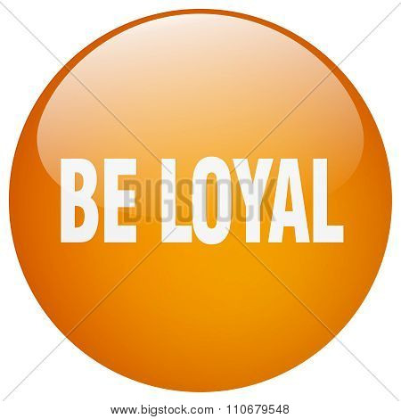 be loyal orange round gel isolated push button poster