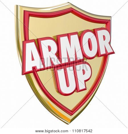 Armor Up words in 3d letters on a gold shield to illustrate protecting yourself from danger