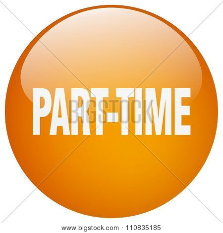 part-time orange round gel isolated push button poster