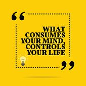 Inspirational motivational quote. What consumes your mind controls your life. Simple trendy design. poster