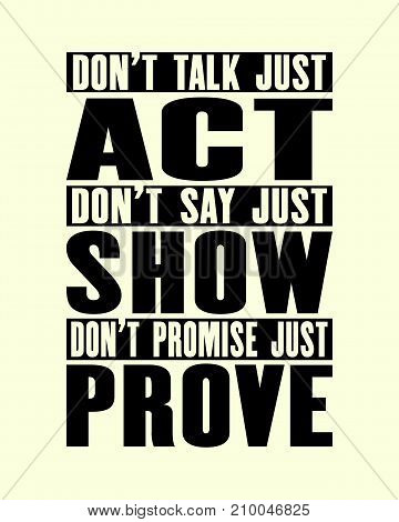 Inspiring motivation quote with text Do Not Talk Just Act Do Not Say Just Show Do Not Promise Just Prove. Vector typography poster and t-shirt design. Distressed metal sign texture.
