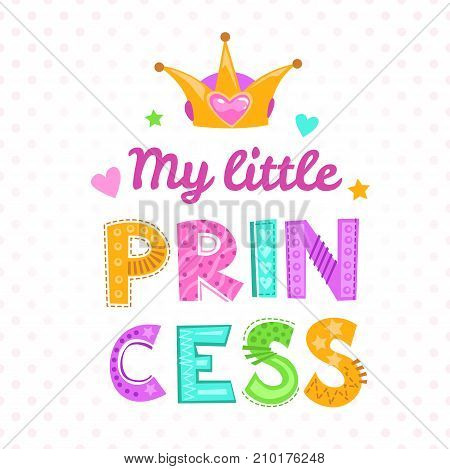 My little princess. Cute girlish print for t shirt. Vector illustration.