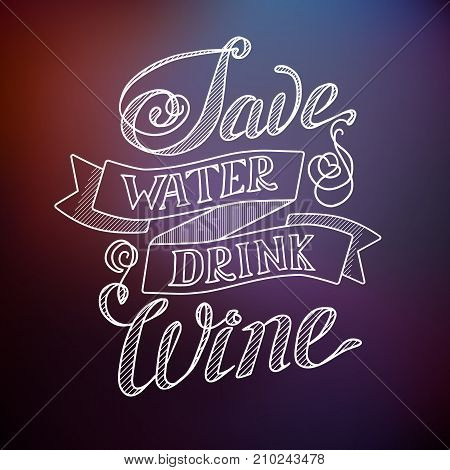Typographic abstract template with humorous quote Save water drink wine on blurred background isolated vector illustration