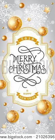 2018 Merry Christmas and Happy New Year lettering. Golden background with balls, stars and snowflakes. Handwritten text, calligraphy. Can be used for greeting cards, posters and leaflets