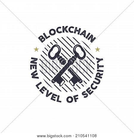 Blockchain - new level of security emblem concept with keys symbol. Digital assets logo. Vintage han drawn monochrome design. Technology badge. Stock vector illustration isolated on white background.