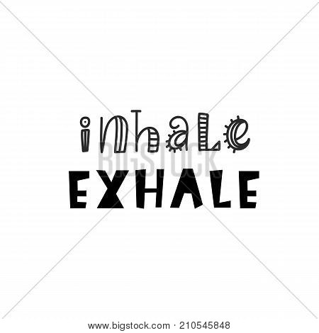 Inhale Exhale Inspirational hipster, kids poster. Tee shirt print. Vector typography lettering