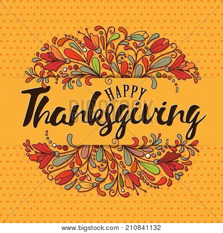Thanksgiving typography. Thanksgiving - Hand drawn lettering with flowers and leaves in fall colors.Thanksgiving design perfect for prints, flyers, banners, invitations, special offer and more.