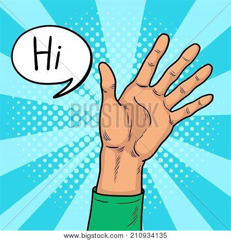 Hand shows gesture hi pop art. The welcoming hand of a young man. Joyful Shaking. Vintage pop art retro vector illustration. EPS 10.