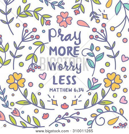 Pray More Worry Less Vector Typography Bible Scripture Carddesign Poster With Colorful Floral Orname