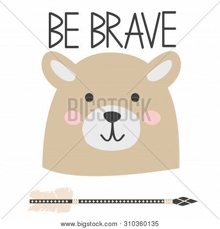 Cute Sweet Little Bear Smiling Face Art. Lettering Quote Be Brave. Kids Nursery Scandinavian Hand Dr