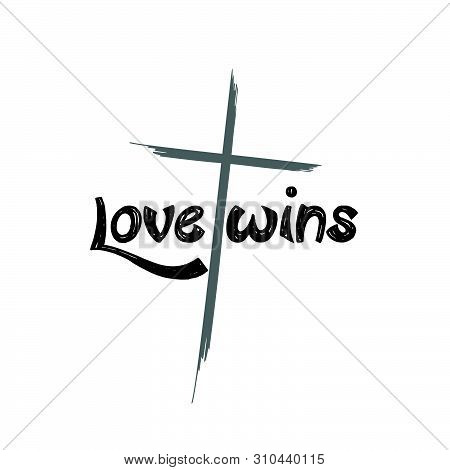 Christian Faith, Biblical Phrase, Motivational Quote Of Life, Love Wins