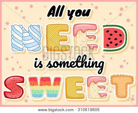 All You Need Is Something Sweet Cute Funny Postcard. Glazed Tempting Inscription Flyer. Vector Illus