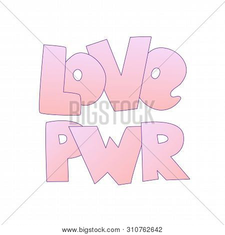 Cute Cartoon Love Concept. Pink Love Lettering Love Power, Isolated On White. Love Icon And Letterin