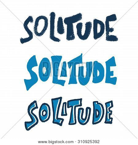 Solitude Hand Drawn Lettering. Vector Different Stylized Words Isolated On White Background.