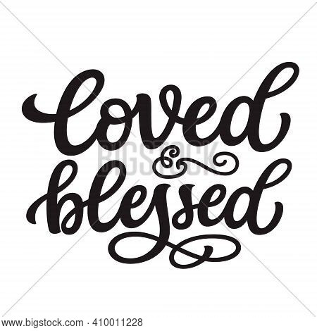 Loved And Blessed. Hand Lettering Quote Isolated On White Background. Vector Typography For Easter D