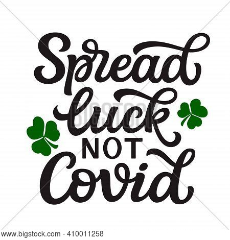 Spread Luck Not Covid. Hand Lettering Quote Isolated On White Background. Vector Typography For St.