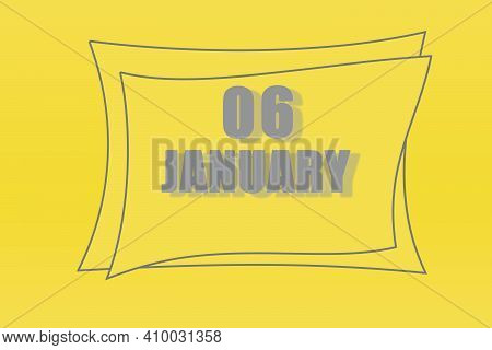 Calendar Date In A Frame On A Refreshing Yellow Background In Absolutely Gray Color. January 6 Is Th