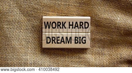 Work Hard Dream Big Symbol. Concept Words 'work Hard Dream Big' On Wooden Blocks On A Beautiful Canv