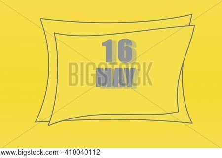 Calendar Date In A Frame On A Refreshing Yellow Background In Absolutely Gray Color. May 16 Is The S