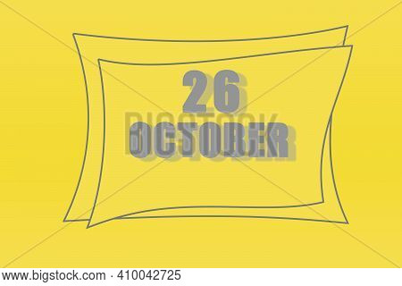 Calendar Date In A Frame On A Refreshing Yellow Background In Absolutely Gray Color. October 26 Is T