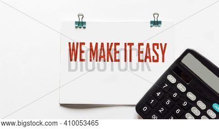 We Make It Easy, The Text Is Written On A Notepad And A White Background,