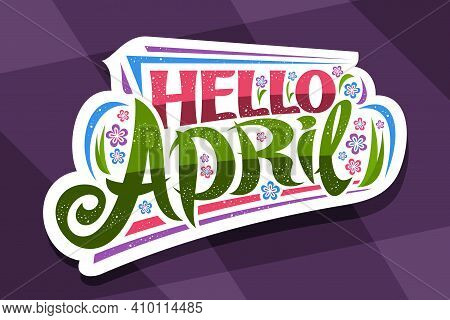 Vector Lettering Hello April, White Badge With Curly Calligraphic Font, Decorative Art Stripes And I