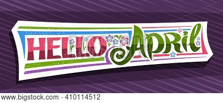 Vector Banner Hello April, White Modern Concept With Curly Calligraphic Font, Illustration Of Colorf