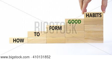 Build Good Habits Symbol. Wooden Blocks With Words 'how To Form Good Habits'. Businessman Hand. Beau