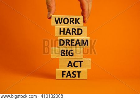 Work Hard Dream Big Symbol. Words 'work Hard Dream Big Act Fast' On Wooden Blocks On A Beautiful Ora