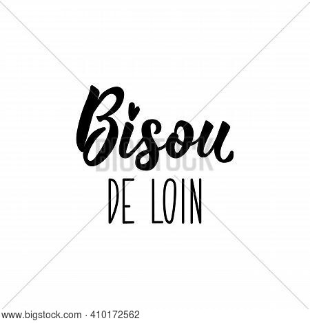 Bisou De Loin. French Lettering. Translation From French - Kiss From Afar. Element For Flyers, Banne