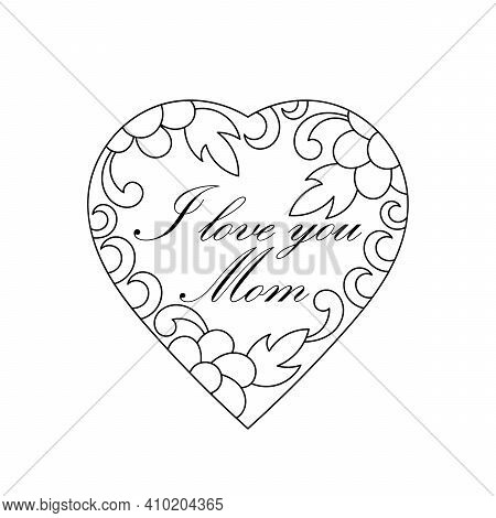 A Hand-drawn Heart And The Text I Love You, Mom. Coloring Pages. Frame With Flowers Drawn By A Child