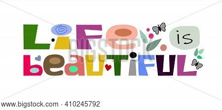 Life Is Beautiful ,, Affirmation Quote Vector  Colourful Letters. Confidence Building Words, Phrase