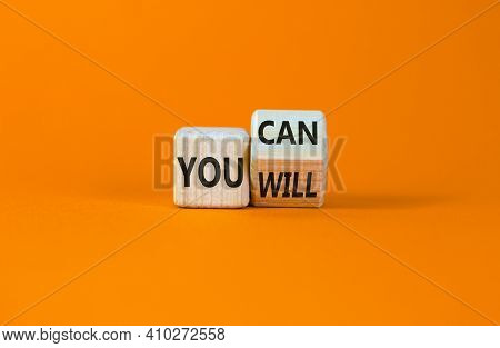You Can And Will Symbol. Turned A Wooden Cube And Changed Words You Can To You Will. Beautiful Orang