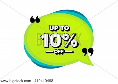 Up To 10 Percent Off Sale. Speech Bubble Banner With Quotes. Discount Offer Price Sign. Special Offe