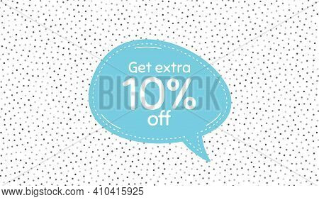 Get Extra 10 Percent Off Sale. Blue Speech Bubble On Polka Dot Pattern. Discount Offer Price Sign. S