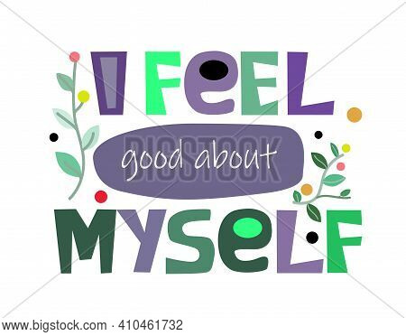 I Feel Good About Myself Affirmation Motivation Phrase Vector. Colourful Letters Inspiring, Builds S